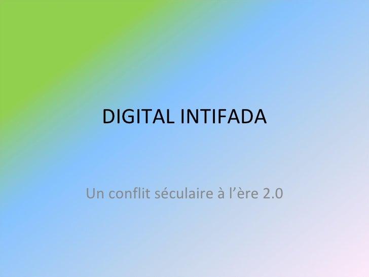 DIGITAL INTIFADA Un conflit séculaire à l'ère 2.0