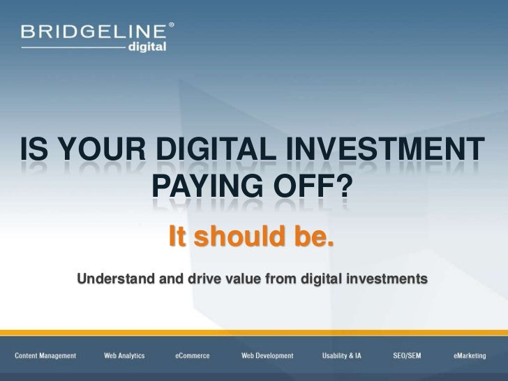 IS YOUR DIGITAL INVESTMENT         PAYING OFF?                                   It should be.                 Understand ...