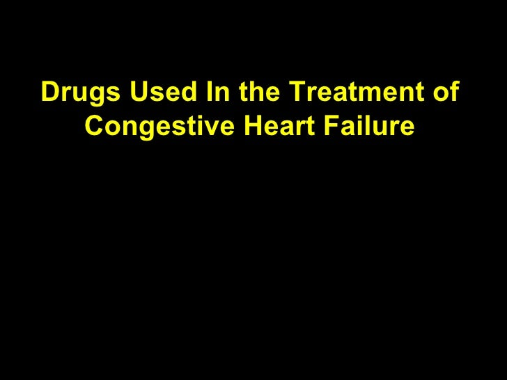Drugs Used In the Treatment of Congestive Heart Failure