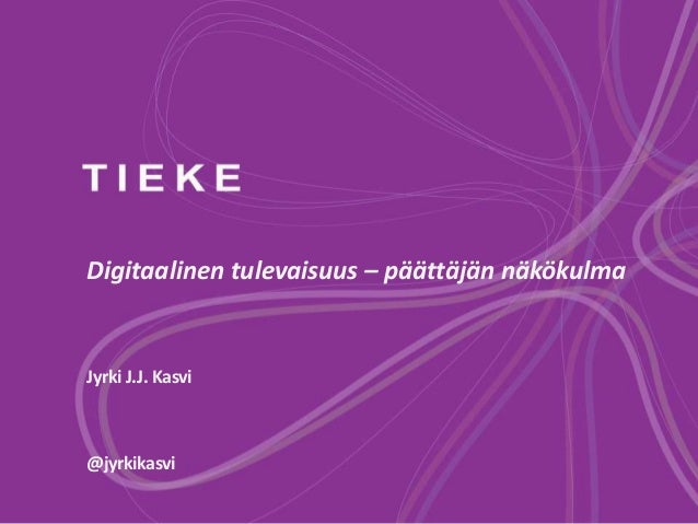 Digitaalinen tulevaisuus – päättäjän näkökulma Jyrki J.J. Kasvi @jyrkikasvi