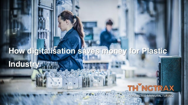How digitalisation saves money for Plastic Industry CONNECTED MANUFACTURING