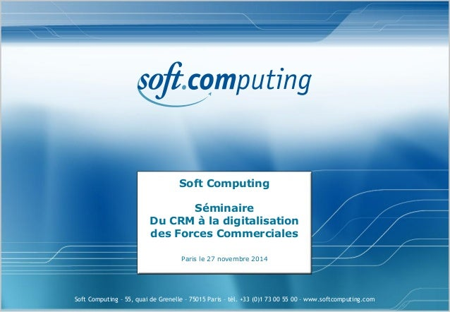 Soft Computing – 55, quai de Grenelle – 75015 Paris – tél. +33 (0)1 73 00 55 00 – www.softcomputing.com  Soft Computing Sé...