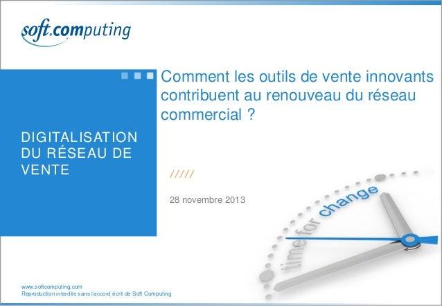 www.softcomputing.com Reproduction interdite sans l'accord écrit de Soft Computing DIGITALISATION DU RÉSEAU DE VENTE Comme...