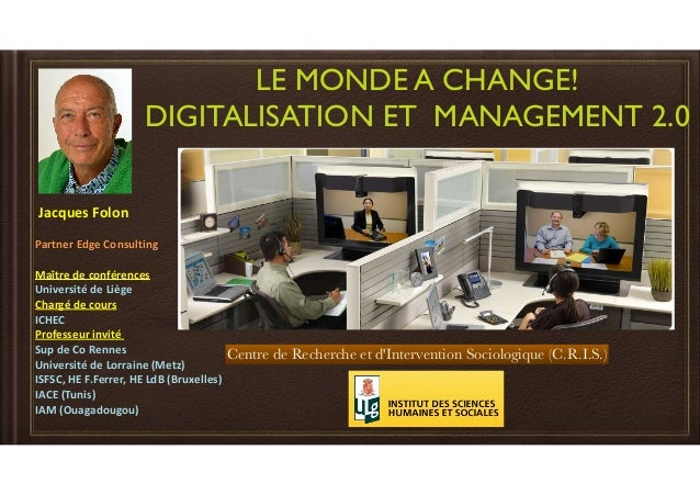 LE MONDE A CHANGE!  DIGITALISATION ET MANAGEMENT 2.0  Jacques  Folon  Partner  Edge  Consulting  Maître  de  conférences  ...