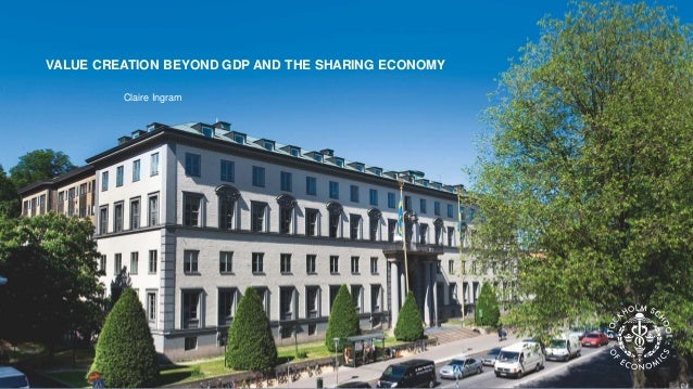 VALUE CREATION BEYOND GDP AND THE SHARING ECONOMY Claire Ingram