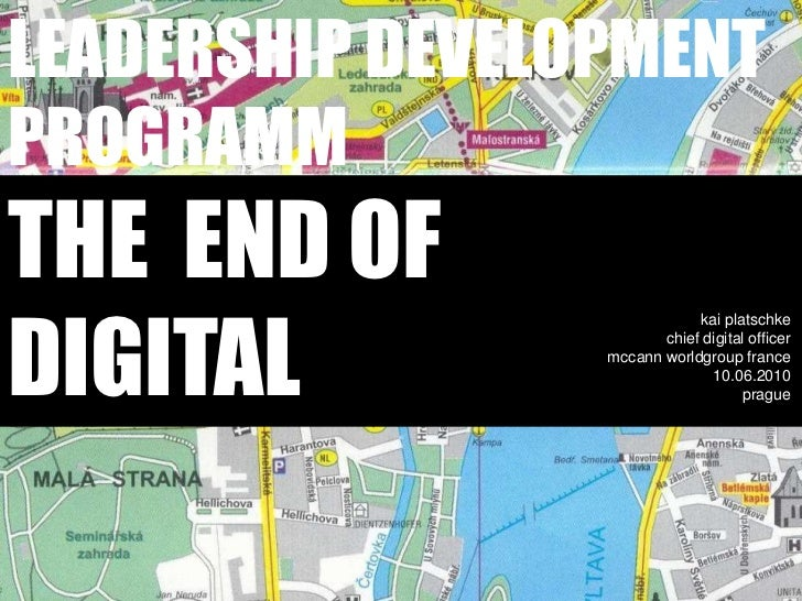 Leadership developmentprogrammthe  end ofdigital<br />kaiplatschkechief digital officer<br />mccannworldgroupfrance10.06.2...