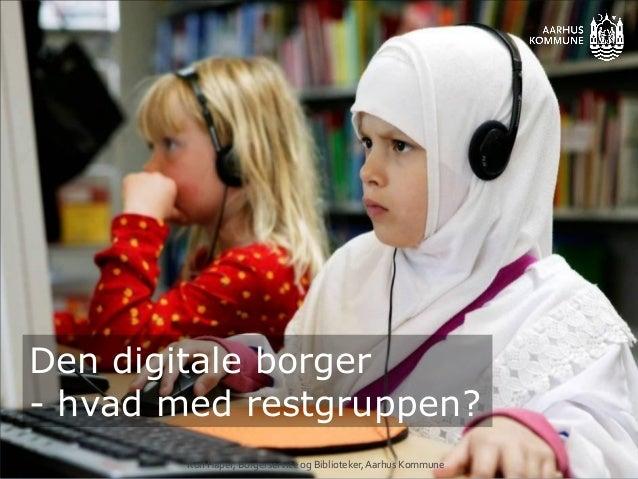 Den digitale borger - hvad med restgruppen? Rolf Hapel, Borgerservice og Biblioteker,Aarhus Kommune