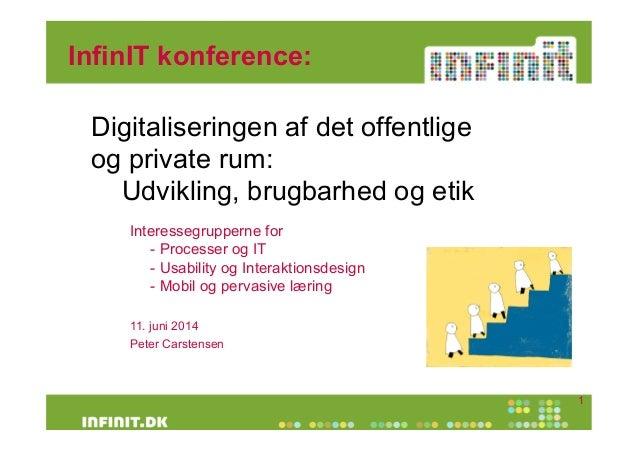 InfinIT konference: Digitaliseringen af det offentlige og private rum: Udvikling, brugbarhed og etik 1 Interessegrupperne ...
