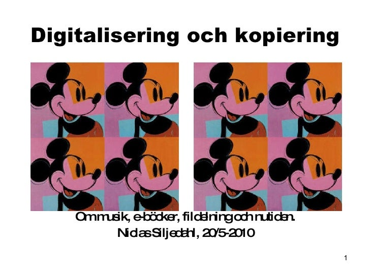 Digitalisering och kopiering <ul><li>Om musik, e-böcker, fildelning och nutiden </li></ul><ul><li>Niclas Siljedahl </li></ul>