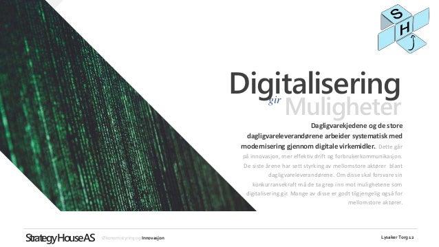 StrategyHouseAS Økonomistyring og Innovasjon www.Strategy-house.no Lysaker Torg 12 Muligheter Digitalisering Dagligvarekje...