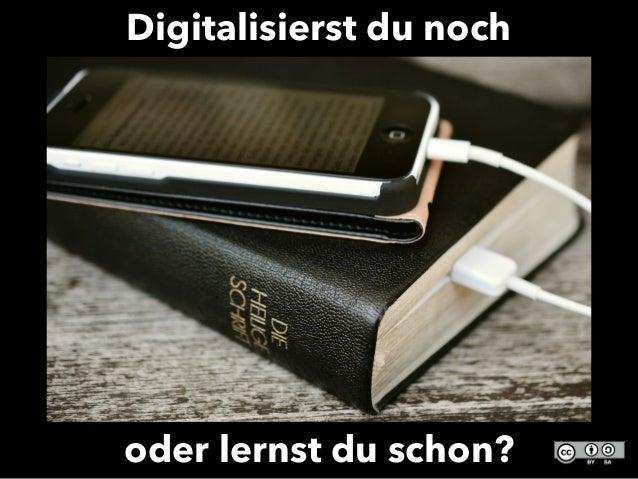 Digitalisierst du noch oder lernst du schon?