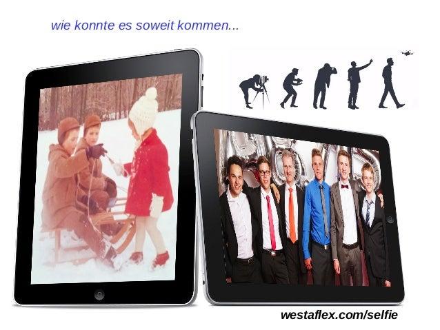 wie konnte es soweit kommen... westaflex.com/selfie