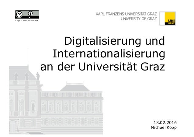 Digitalisierung und Internationalisierung an der Universität Graz 18.02.2016 Michael Kopp Graphic items not included