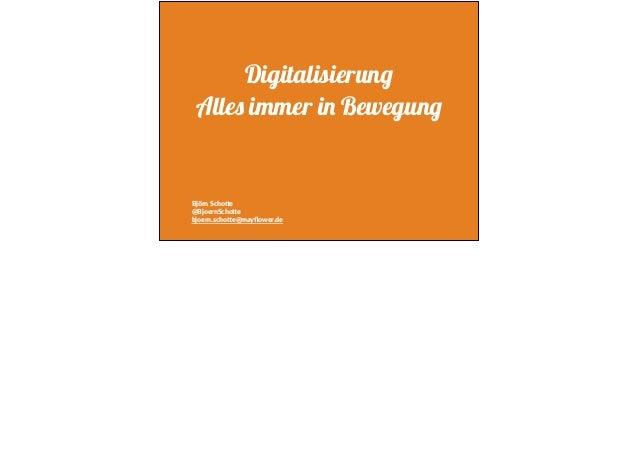 Digitalisierung Alles immer in Bewegung Björn Scho+e @BjoernScho+e bjoern.scho+e@mayflower.de