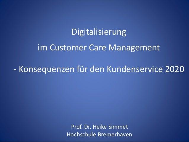 Digitalisierung im Customer Care Management - Konsequenzen für den Kundenservice 2020 Prof. Dr. Heike Simmet Hochschule Br...