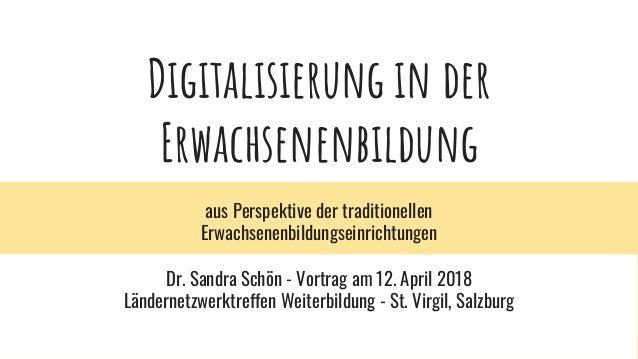 Digitalisierung in der Erwachsenenbildung aus Perspektive der traditionellen Erwachsenenbildungseinrichtungen Dr. Sandra S...