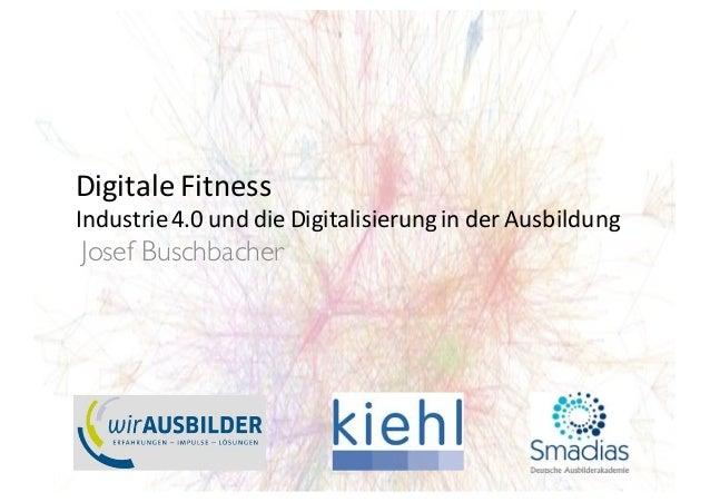 Josef Buschbacher DigitaleFitness Industrie4.0unddieDigitalisierunginderAusbildung