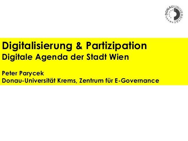Digitalisierung & Partizipation Digitale Agenda der Stadt Wien Peter Parycek Donau-Universität Krems, Zentrum für E-Govern...