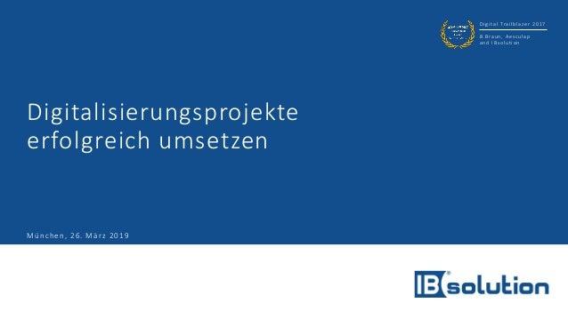 Digital Trailblazer 2017 B.Braun, Aesculap and IBsolution Digitalisierungsprojekte erfolgreich umsetzen München, 26. März ...