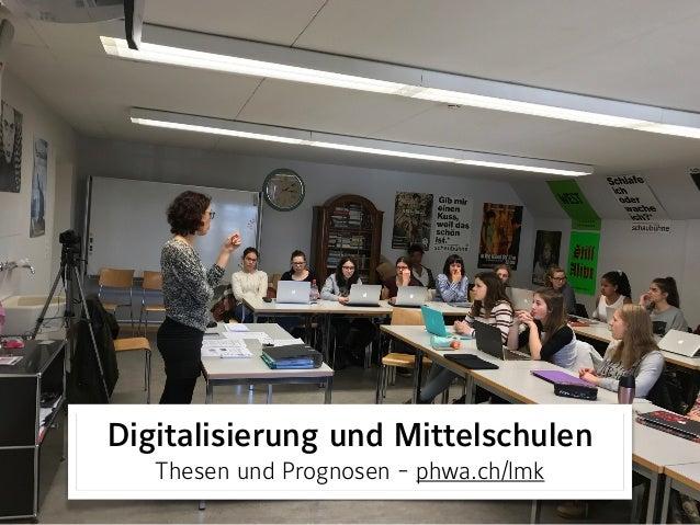 Digitalisierung und Mittelschulen Thesen und Prognosen - phwa.ch/lmk