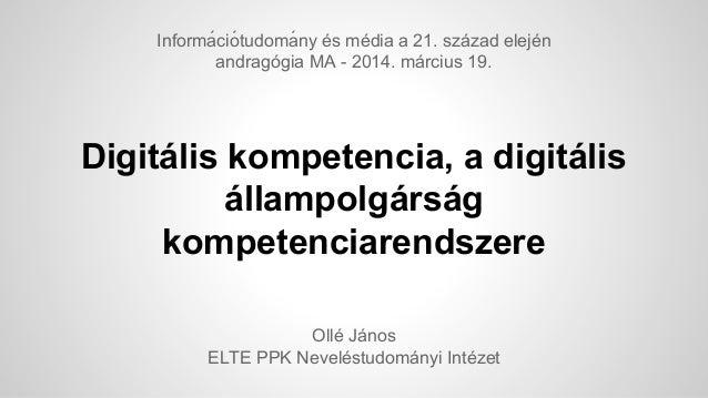 Digitális kompetencia, a digitális állampolgárság kompetenciarendszere Ollé János ELTE PPK Neveléstudományi Intézet Inform...
