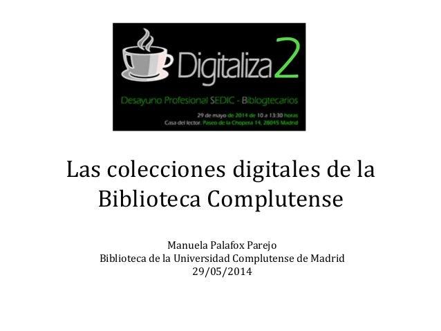 Las colecciones digitales de la Biblioteca Complutense Manuela Palafox Parejo Biblioteca de la Universidad Complutense de ...