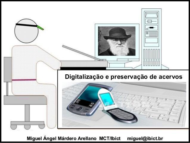 Miguel Ángel Márdero Arellano MCT/Ibict miguel@ibict.brMiguel Ángel Márdero Arellano MCT/Ibict miguel@ibict.br Digitalizaç...