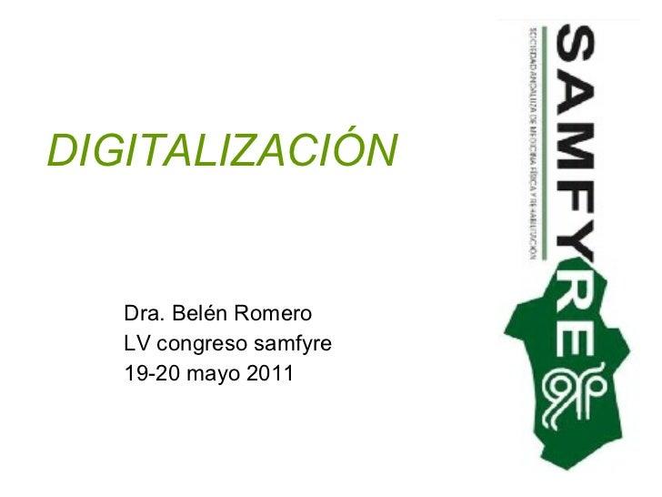 DIGITALIZACIÓN Dra. Belén Romero LV congreso samfyre 19-20 mayo 2011