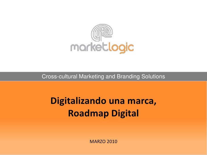 Cross-cultural Marketing and Branding Solutions<br />Digitalizando una marca, Roadmap DigitalMARZO 2010<br />
