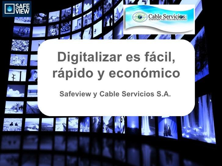 Digitalizar es fácil,rápido y económico Safeview y Cable Servicios S.A.