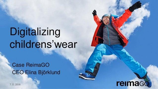 Digitalizing childrens'wear Case ReimaGO CEO Elina Björklund 7.11.2016