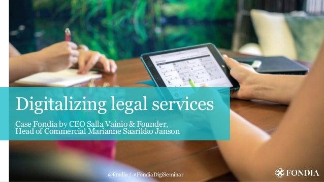 Digitalizing legal services Case Fondia by CEO Salla Vainio & Founder, Head of Commercial Marianne Saarikko Janson @fondia...