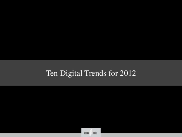 Ten Digital Trends for 2012       December 14th 2011