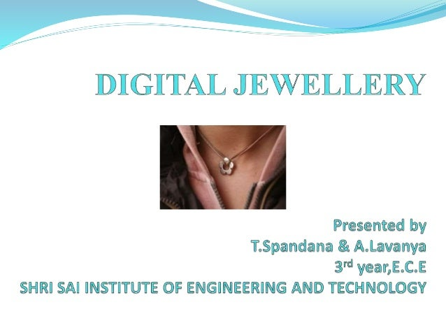 IntroductionWhat is DIGITAL JEWELLERY ?DIGITAL JEWELLERY and its componentsTechnical specificationsDisplay Technologi...