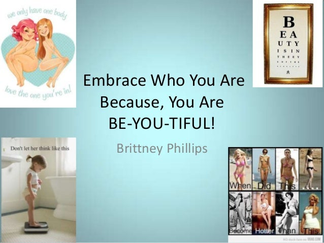 Embrace Who You Are Because, You Are BE-YOU-TIFUL! Brittney Phillips