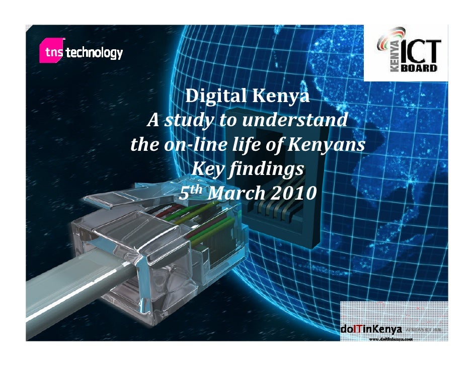 Digital Kenya   A study to understand the on-line life of Kenyans        Key findings       5th March 2010