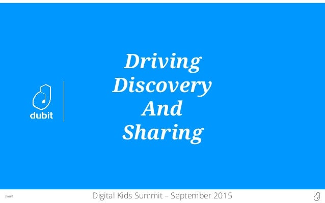 Dubit Driving Discovery And Sharing Digital Kids Summit – September 2015