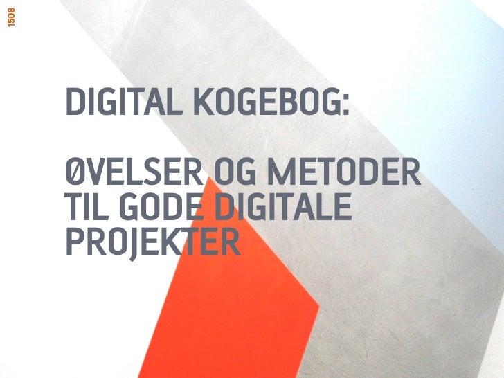 DIGITAL KOGEBOG:ØVELSER OG METODERTIL GODE DIGITALEPROJEKTER