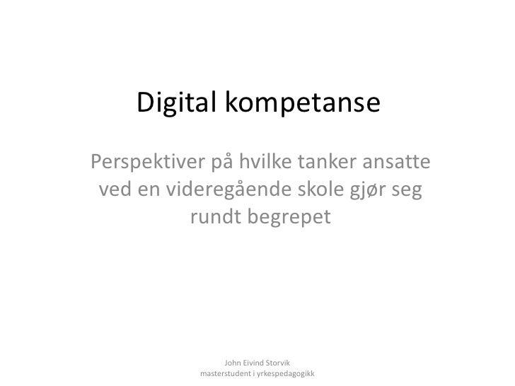 Digital kompetanse Perspektiver på hvilke tanker ansatte  ved en videregående skole gjør seg            rundt begrepet    ...