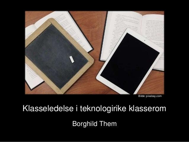 Klasseledelse i teknologirike klasserom Borghild Them Bilde: pixabay.com