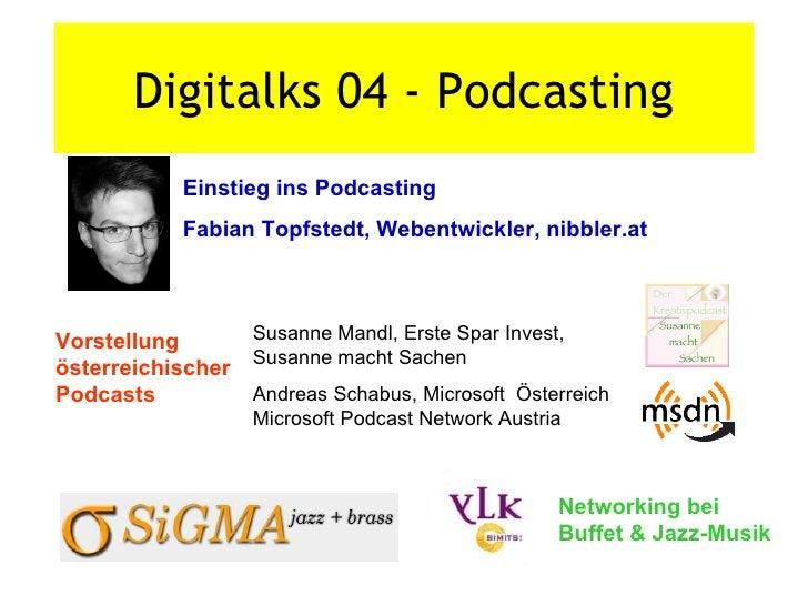 Digitalks 04 - Podcasting Einstieg ins Podcasting  Fabian Topfstedt, Webentwickler, nibbler.at Vorstellung  österreichisch...
