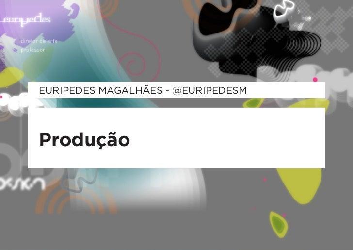 EURIPEDES MAGALHÃES - @EURIPEDESMProdução