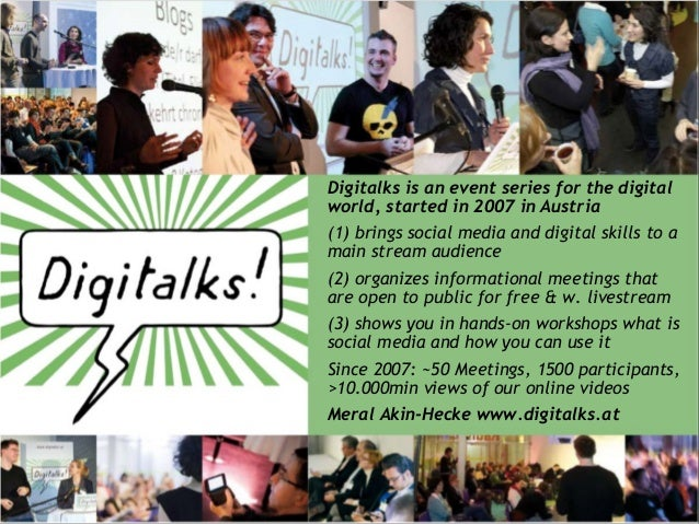 Digitalks is an event series for the digital world, started in 2007 in Austria (1) brings social media and digital skills ...