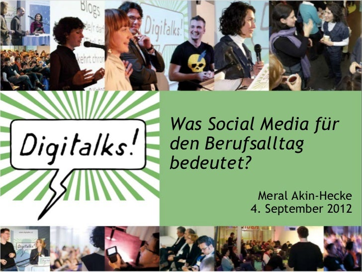 Was Social Media fürden Berufsalltagbedeutet?          Meral Akin-Hecke         4. September 2012