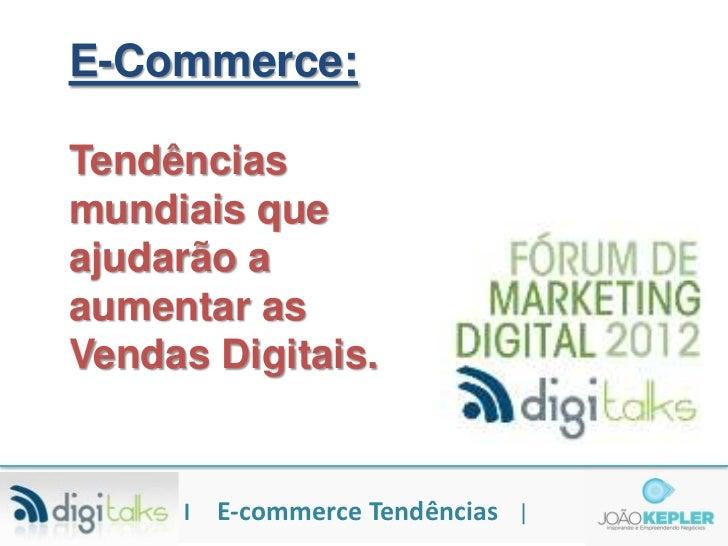 E-Commerce:Tendênciasmundiais queajudarão aaumentar asVendas Digitais.     l   E-commerce Tendências |