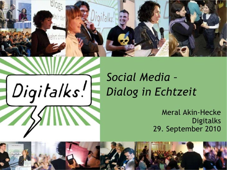 Social Media –  Dialog in Echtzeit Meral Akin-Hecke Digitalks 29. September 2010