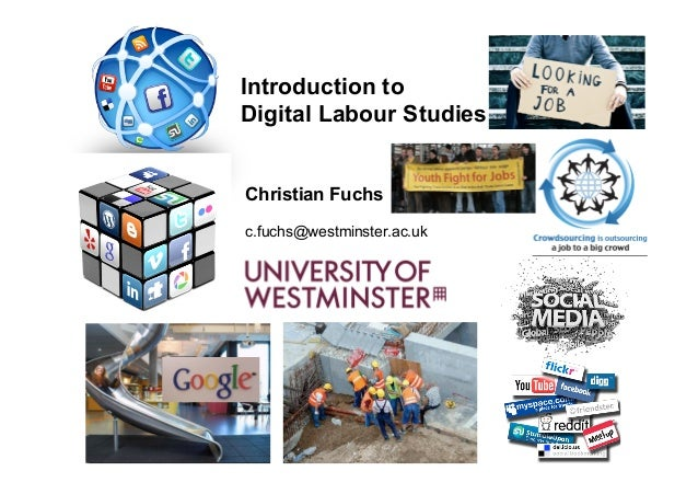 Introduction toDigital Labour Studies	  	  	  Christian Fuchs     	  	  c.fuchs@westminster.ac.uk