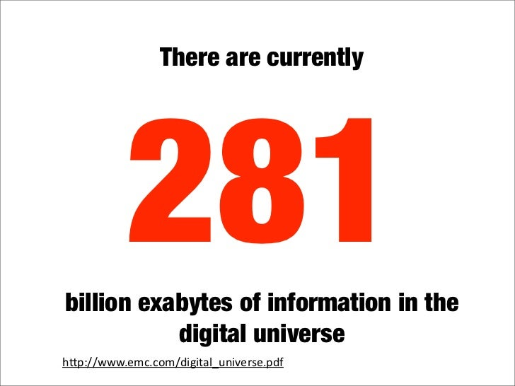 There are currently               281 billion exabytes of information in the            digital universe hquot;p://www.emc...