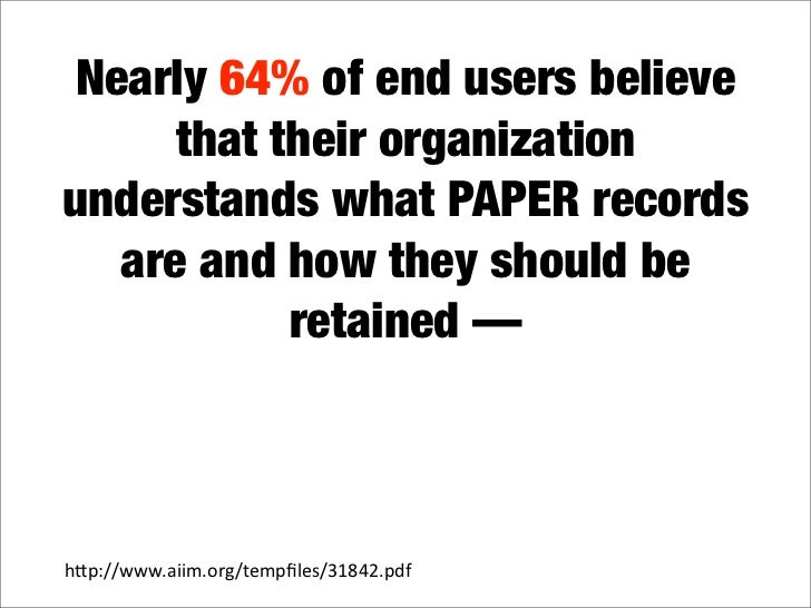 Nearly 64% of end users believe      that their organization understands what PAPER records   are and how they should be  ...
