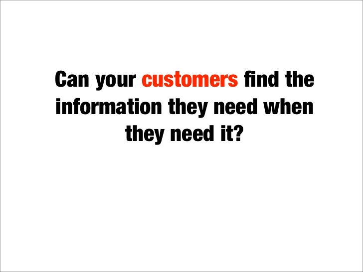 Can your customers find the information they need when        they need it?